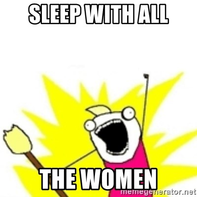 x all the y - Sleep with all the women
