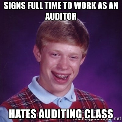 Bad Luck Brian - Signs full time to work as an auditor Hates auditing class