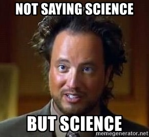 Ancient Aliens - Not saying science but science