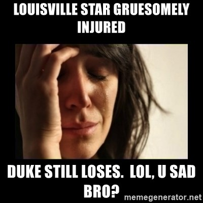 todays problem crying woman - Louisville STAR GRuesomeLy INjured duke still Loses.  LOL, U SAD BRO?