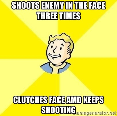 Vault Boy - Shoots enemy in the face three times clutches face amd keeps shooting