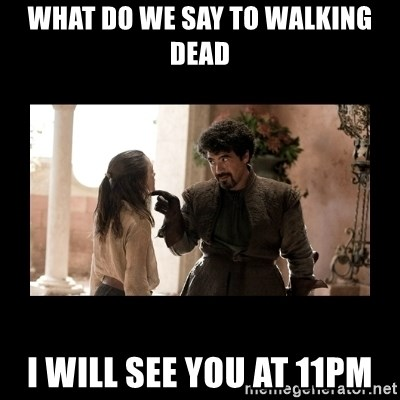 Not Today Syrio Forel - What do we say to walking dead i will see you at 11PM