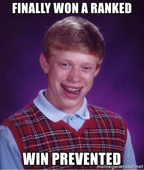 Bad Luck Brian - finally Won a ranked win prevented