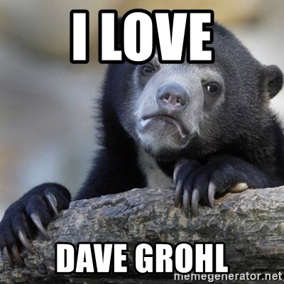 Confession Bear - I love dave grohl