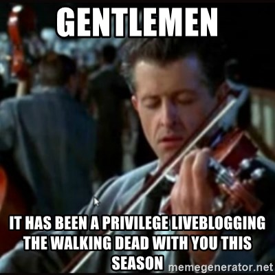 Titanic Band - GENTLEMEN IT HAS BEEN A PRIVILEGE LIVEBLOGGING THE WALKING DEAD WITH YOU THIS SEASON