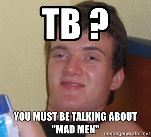 "high/drunk guy - TB ? You Must Be Talking About ""Mad Men"""