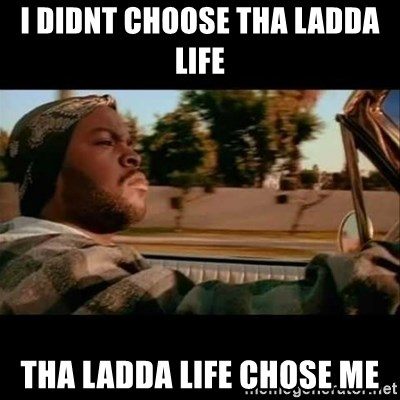 Ice Cube- Today was a Good day - I Didnt choose tha ladda life Tha ladda life chose me