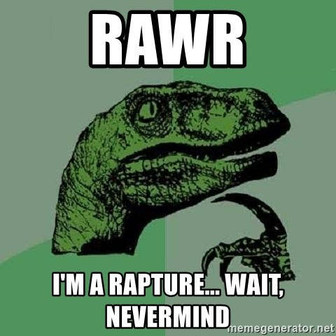 Philosoraptor - rawr i'm a rapture... wait, NEVERMIND