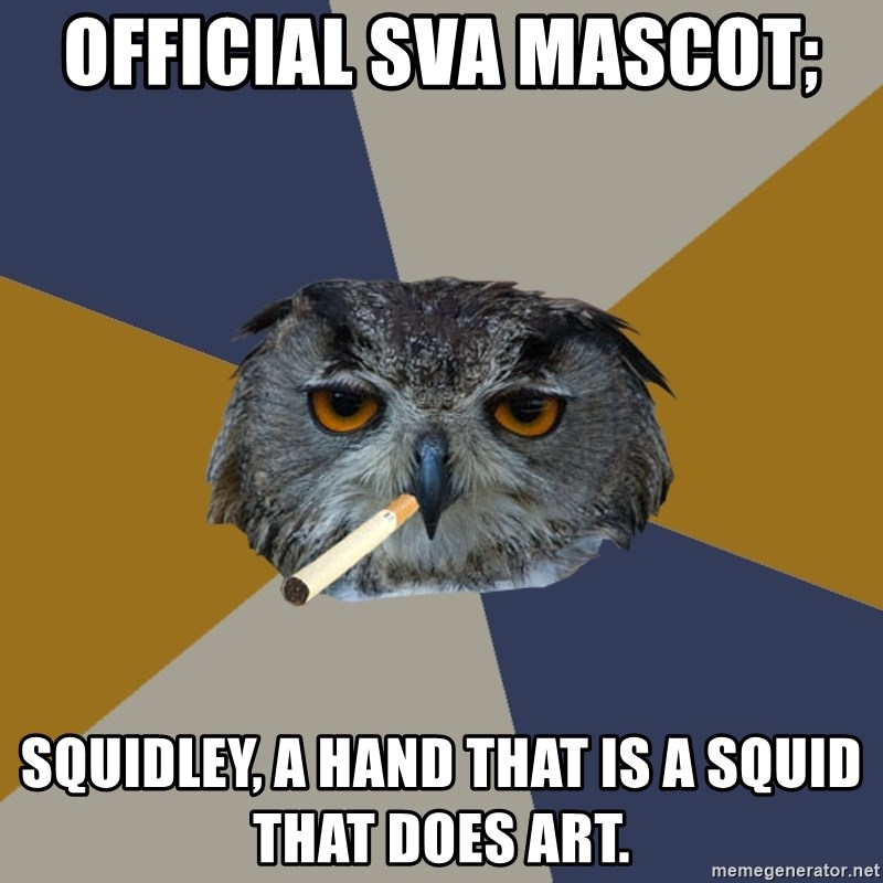 Art Student Owl - Official SVA Mascot;  Squidley, a hand that is a squid that does art.