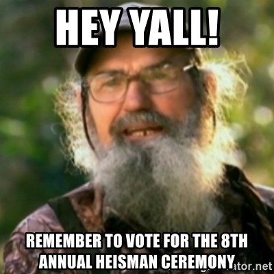 Duck Dynasty - Uncle Si  - HEy yall!  Remember to vote for the 8th annual Heisman Ceremony