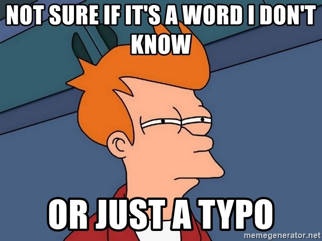 Futurama Fry - not sure if it's a word i don't know or just a typo