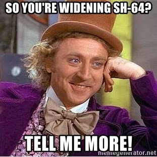Willy Wonka - So you're widening sh-64? Tell me more!