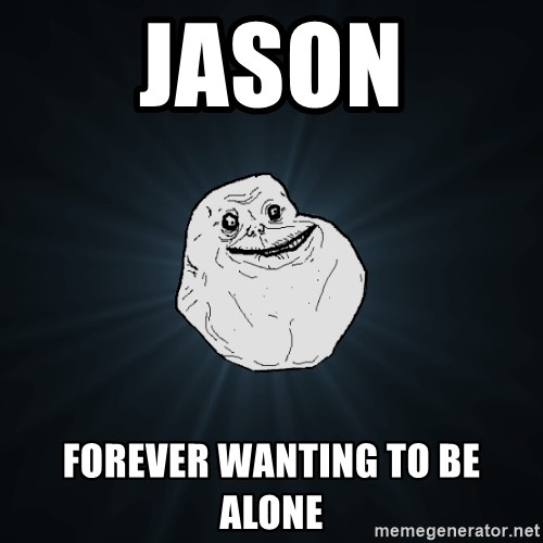 Forever Alone - Jason Forever wAnting to be alone