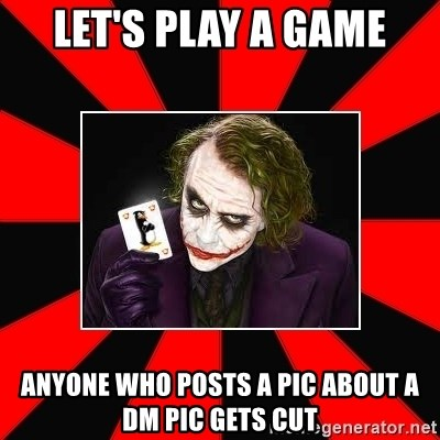 Typical Joker - Let's play a gAme Anyone who posts a pic about a dm pic gets Cut