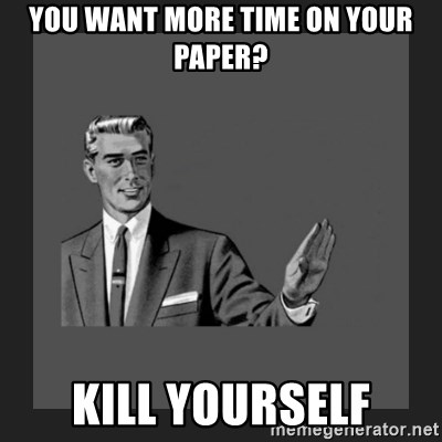kill yourself guy blank - You want more time on your paper? Kill Yourself
