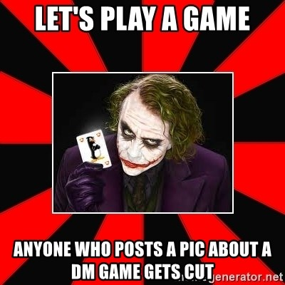 Typical Joker - Let's play a game Anyone who posts a pic about a dm game gets cut