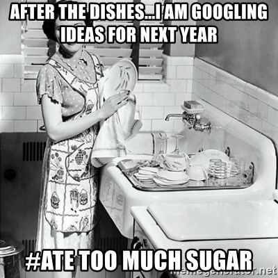 50s Housewife - After the dishes...I am googling ideas for next year #ate too much sugar