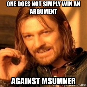 One Does Not Simply - ONE DOES NOT SIMPLY WIN AN ARGUMENT Against msumner
