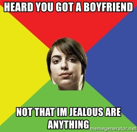 Non Jealous Girl - heard you got a boyfriend not that im jealous are anything