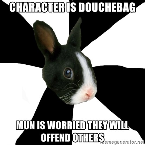 Roleplaying Rabbit - character is douchebag mun is worried they will offend others