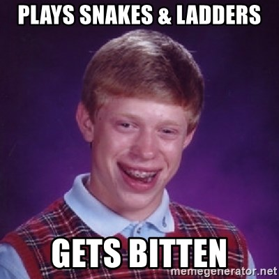 Bad Luck Brian - plays snakes & ladders gets bitten