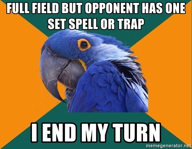 Paranoid Parrot - full field but opponent has one set spell or trap i end my turn