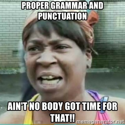 Sweet Brown Meme - Proper grammar and punctuation ain't no body got time for that!!