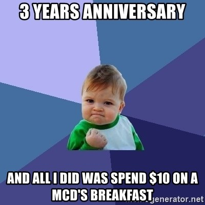 Success Kid - 3 years anniversary and all i did was spend $10 on a MCd's breakfast