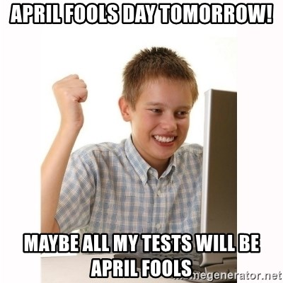 Computer kid - April fools day Tomorrow! maybe all my tests will be april Fools