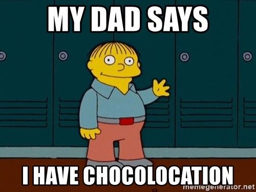 Ralph Wiggum - my dad says I have chocolocation