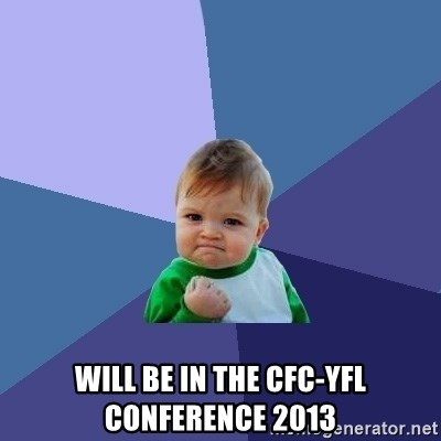 Success Kid -  WILL BE IN THE CFC-YFL CONFERENCE 2013