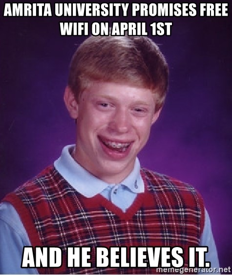 Bad Luck Brian - amrita university promises free wifi on april 1st and he believes it.