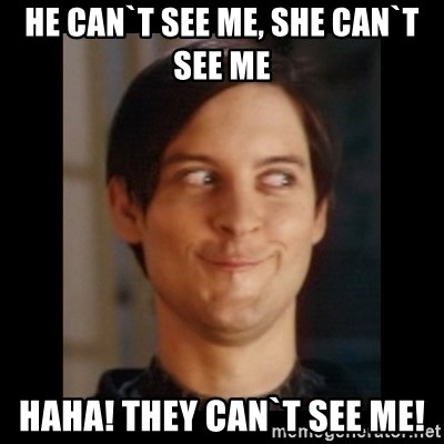 Toby Maguire trollface - he can`t see me, she can`t see me haha! they can`t see me!
