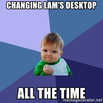 Success Kid - Changing lam's desktop all the time