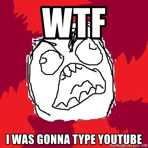 Rage FU - wtf I was gonna type youtube