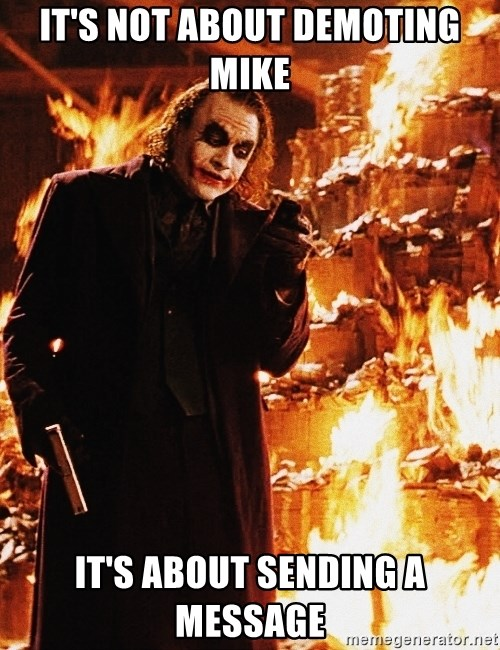 It's about sending a message - it's not about demoting Mike it's about sending a message