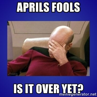 Picard facepalm  - aprils fools is it over yet?