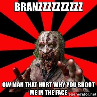 Zombie - branzzzzzzzzzz ow man that hurt why you shoot me in the face