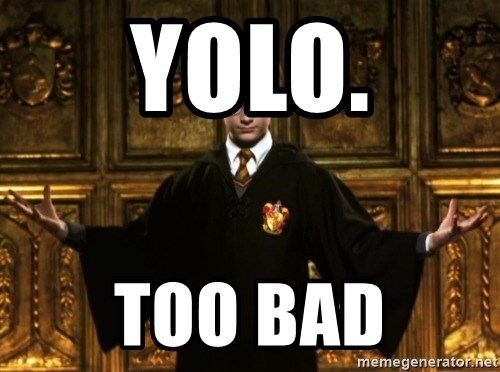Harry Potter Come At Me Bro - Yolo. Too Bad