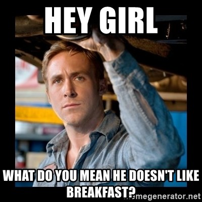 Confused Ryan Gosling - Hey Girl What do you mean he doesn't like breakfast?