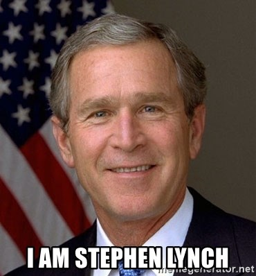 George Bush -  I AM STEPHEN LYNCH