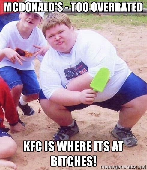 American Fat Kid - MCdonald's - too overrated kfc is where its at bitches!