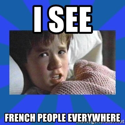 i see dead people - I see French people everywhere