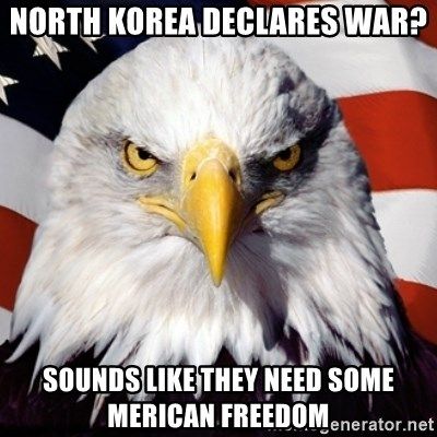 Freedom Eagle  - North korea declares war? Sounds like they need some merican freedom