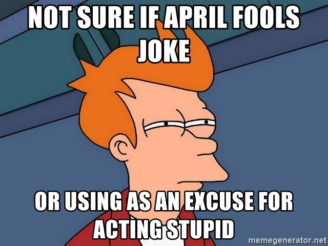 Futurama Fry - Not Sure if april fools joke or using as an excuse for acting stupid