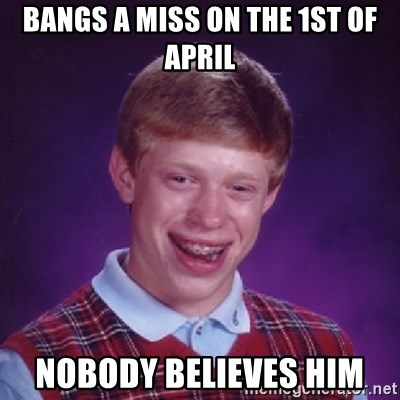 Bad Luck Brian - bangs a miss on the 1st of april nobody believes him