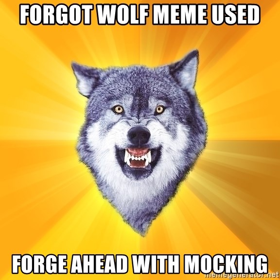 Courage Wolf - Forgot wolf meme used Forge ahead with mocking