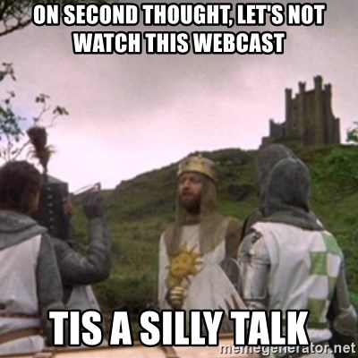 Camelot - on second thought, let's not watch this webcast tis a silly talk