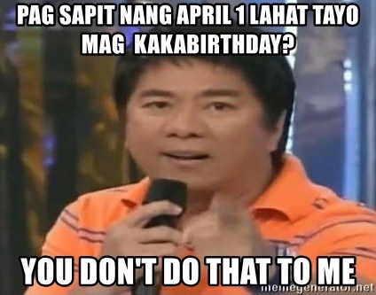 willie revillame you dont do that to me - pag sapit nang april 1 lahat tayo mag  kakabirthday? you don't do that to me