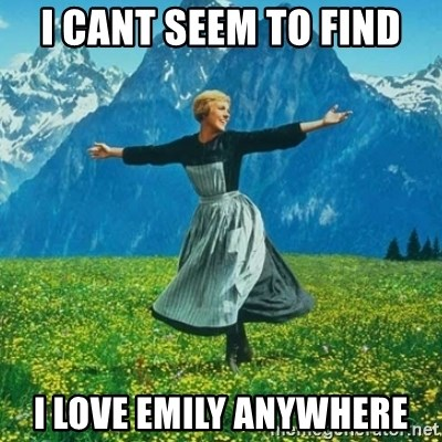 Julie Andrews looking for a fuck to give - i cant seem to find i love emily anywhere